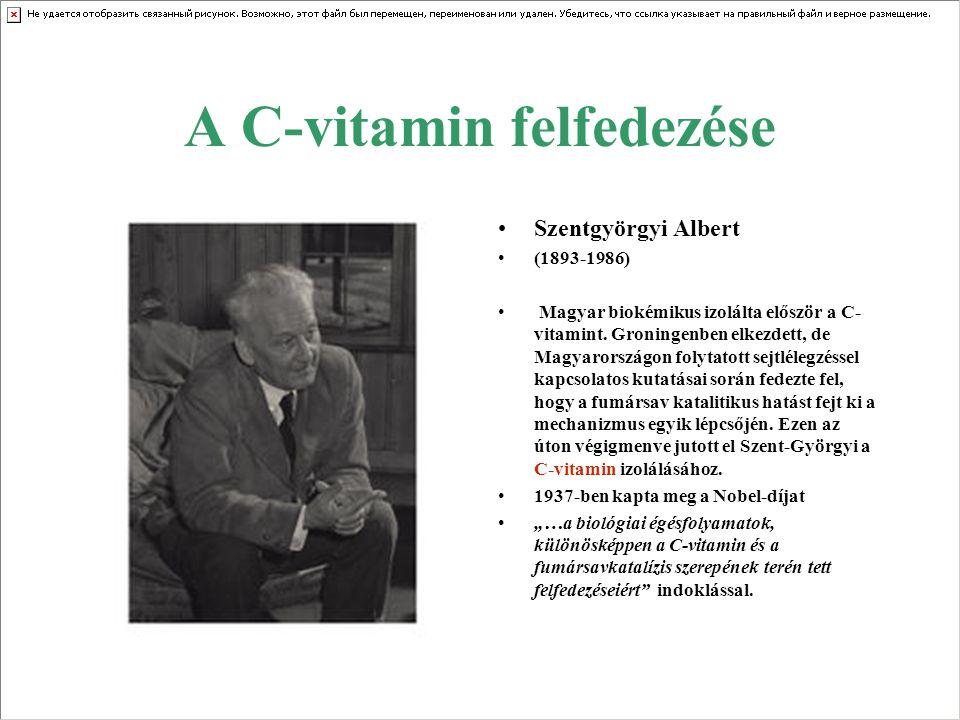 A C-vitamin felfedezése Szentgyörgyi Albert (1893-1986) Magyar biokémikus izolálta először a C- vitamint. Groningenben elkezdett, de Magyarországon fo