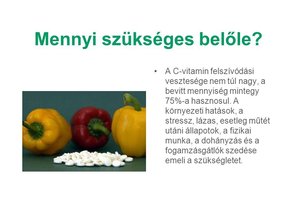 Mennyi szükséges belőle? A C-vitamin felszívódási vesztesége nem túl nagy, a bevitt mennyiség mintegy 75%-a hasznosul. A környezeti hatások, a stressz