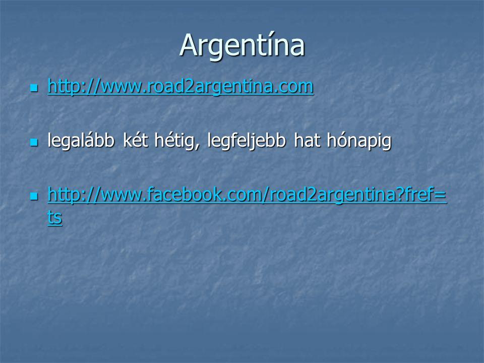 Argentína http://www.road2argentina.com http://www.road2argentina.com http://www.road2argentina.com legalább két hétig, legfeljebb hat hónapig legalább két hétig, legfeljebb hat hónapig http://www.facebook.com/road2argentina fref= ts http://www.facebook.com/road2argentina fref= ts http://www.facebook.com/road2argentina fref= ts http://www.facebook.com/road2argentina fref= ts