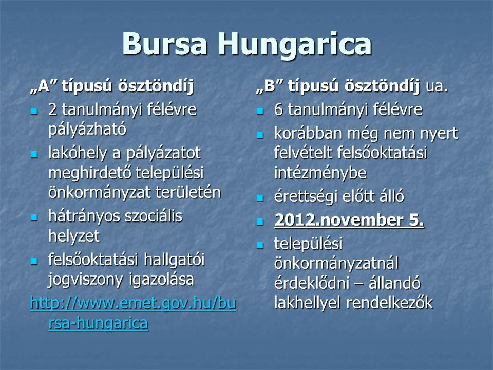 """Bursa Hungarica """"A típusú ösztöndíj 2 tanulmányi félévre pályázható 2 tanulmányi félévre pályázható lakóhely a pályázatot meghirdető települési önkormányzat területén lakóhely a pályázatot meghirdető települési önkormányzat területén hátrányos szociális helyzet hátrányos szociális helyzet felsőoktatási hallgatói jogviszony igazolása felsőoktatási hallgatói jogviszony igazolása http://www.emet.gov.hu/bu rsa-hungarica http://www.emet.gov.hu/bu rsa-hungarica """"B típusú ösztöndíj ua."""