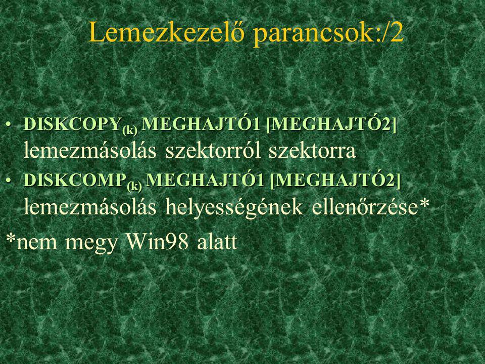 Lemezkezelő parancsok FORMAT (k) MEGHAJTÓ [KAPCS.] lemezformázásFORMAT (k) MEGHAJTÓ [KAPCS.] lemezformázás /V:név név, kötetcímke adás /s rendszerleme