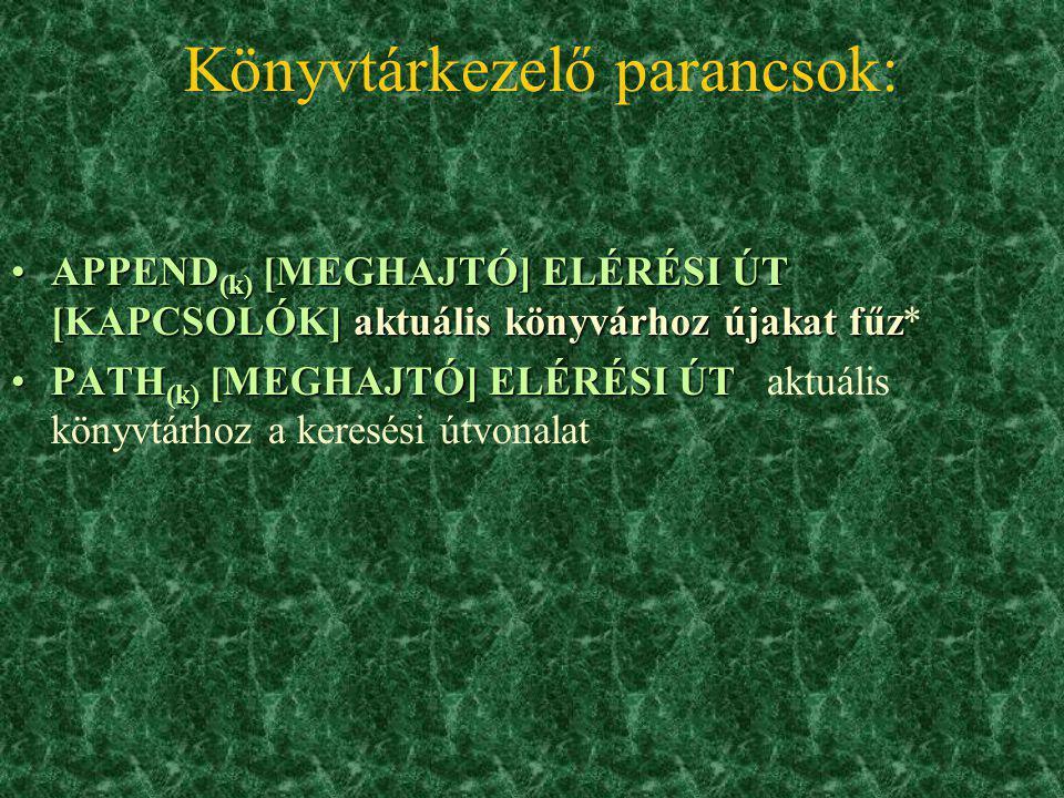 Könyvtárkezelő parancsok: TREE (k) [MEGHAJTÓ] [ELÉRÉSI ÚT] [KAPCSOLÓK]TREE (k) [MEGHAJTÓ] [ELÉRÉSI ÚT] [KAPCSOLÓK] könyvtárlista fastruktúrában* CD (b
