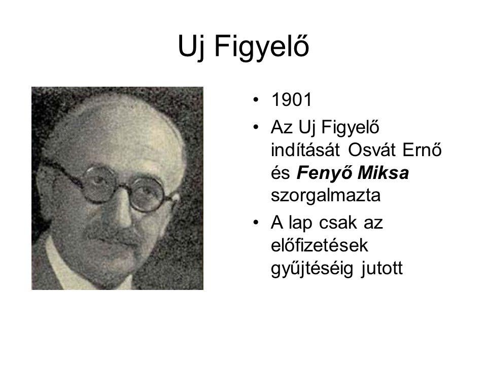 Uj Figyelő 1901 Az Uj Figyelő indítását Osvát Ernő és Fenyő Miksa szorgalmazta A lap csak az előfizetések gyűjtéséig jutott