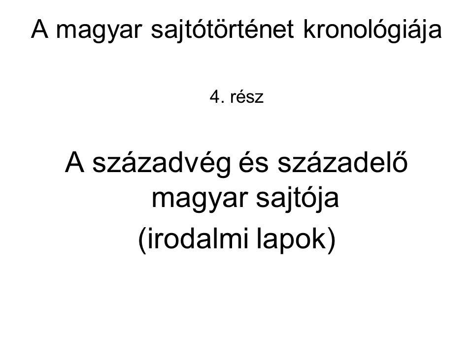 A magyar sajtótörténet kronológiája 4. rész A századvég és századelő magyar sajtója (irodalmi lapok)
