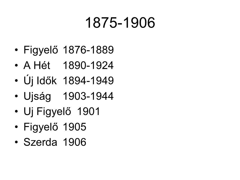 1875-1906 Figyelő1876-1889 A Hét1890-1924 Új Idők1894-1949 Ujság1903-1944 Uj Figyelő 1901 Figyelő1905 Szerda 1906