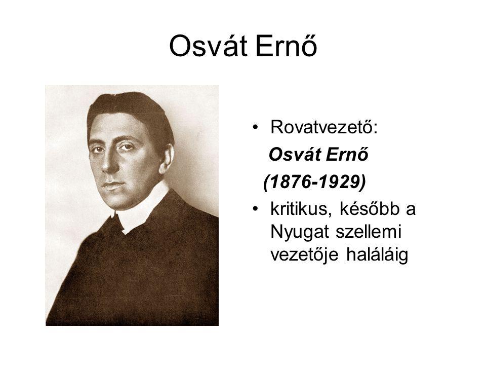 Osvát Ernő Rovatvezető: Osvát Ernő (1876-1929) kritikus, később a Nyugat szellemi vezetője haláláig