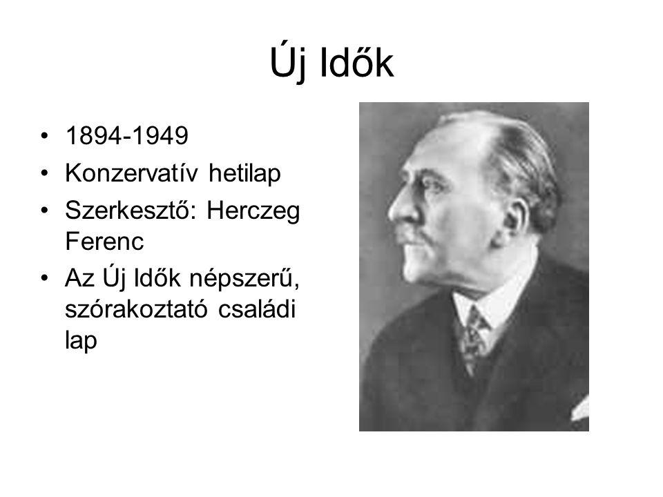 Új Idők 1894-1949 Konzervatív hetilap Szerkesztő: Herczeg Ferenc Az Új Idők népszerű, szórakoztató családi lap