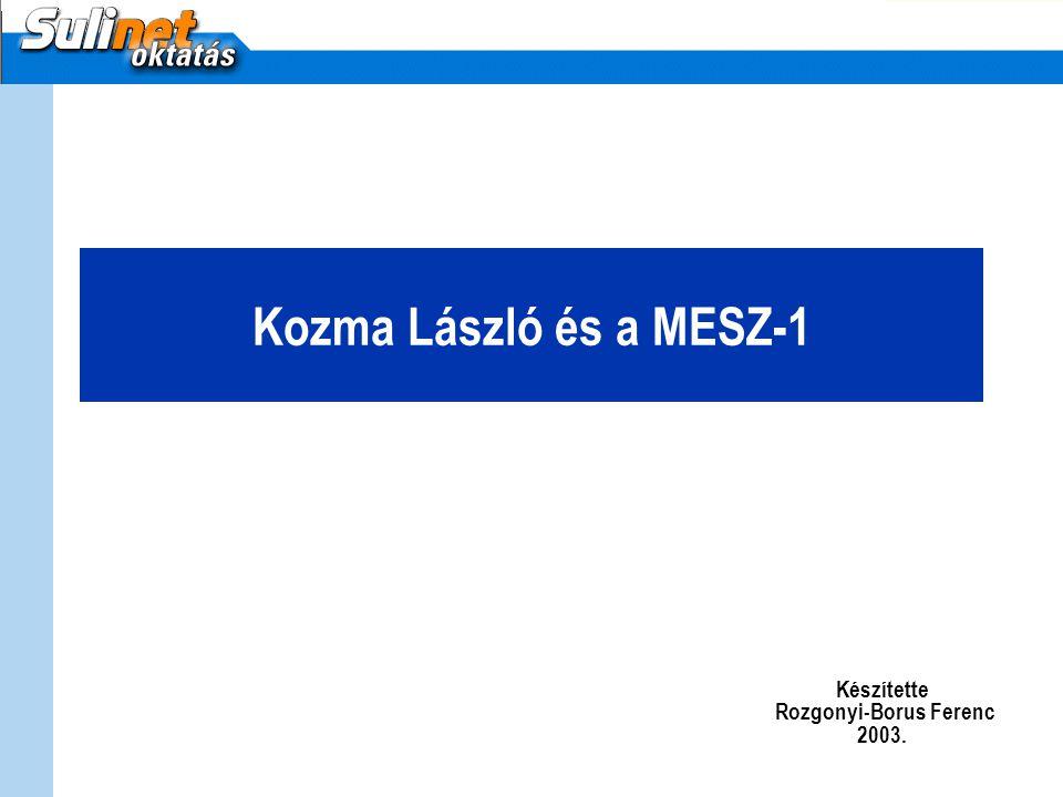 Kozma László és a MESZ-1 Készítette Rozgonyi-Borus Ferenc 2003.