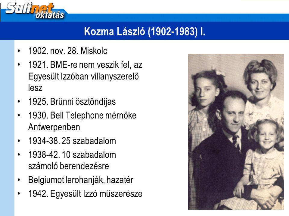 Kozma László (1902-1983) I. 1902. nov. 28. Miskolc 1921. BME-re nem veszik fel, az Egyesült Izzóban villanyszerelő lesz 1925. Brünni ösztöndíjas 1930.