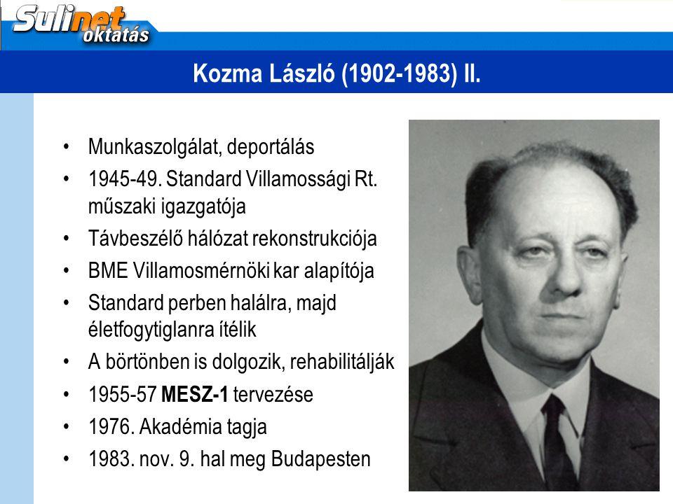 Kozma László (1902-1983) II. Munkaszolgálat, deportálás 1945-49. Standard Villamossági Rt. műszaki igazgatója Távbeszélő hálózat rekonstrukciója BME V