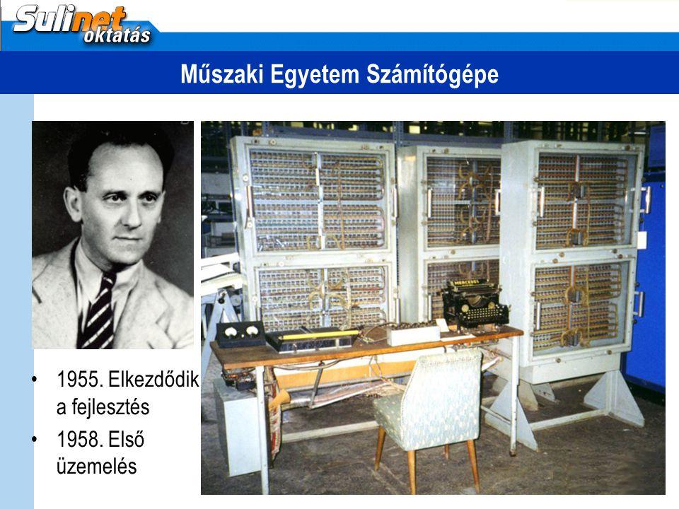 Műszaki Egyetem Számítógépe 1955. Elkezdődik a fejlesztés 1958. Első üzemelés
