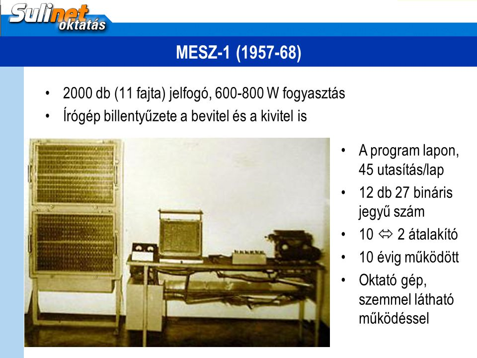 MESZ-1 (1957-68) 2000 db (11 fajta) jelfogó, 600-800 W fogyasztás Írógép billentyűzete a bevitel és a kivitel is A program lapon, 45 utasítás/lap 12 d