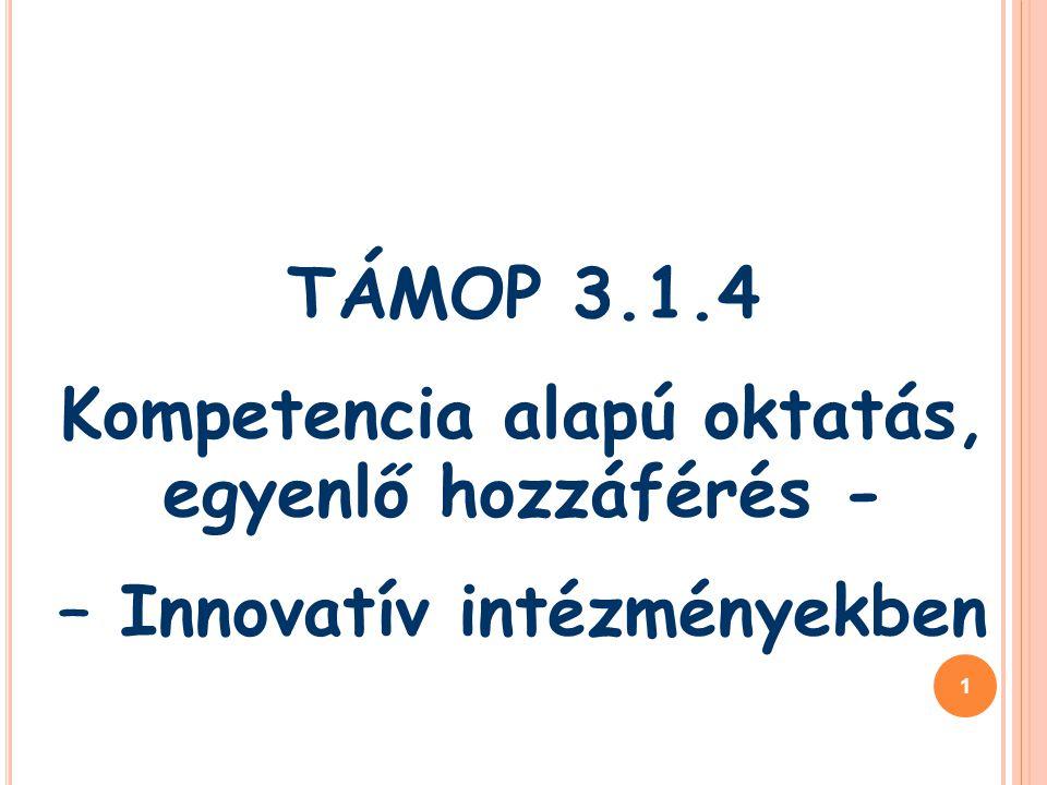 1 TÁMOP 3.1.4 Kompetencia alapú oktatás, egyenlő hozzáférés - – Innovatív intézményekben