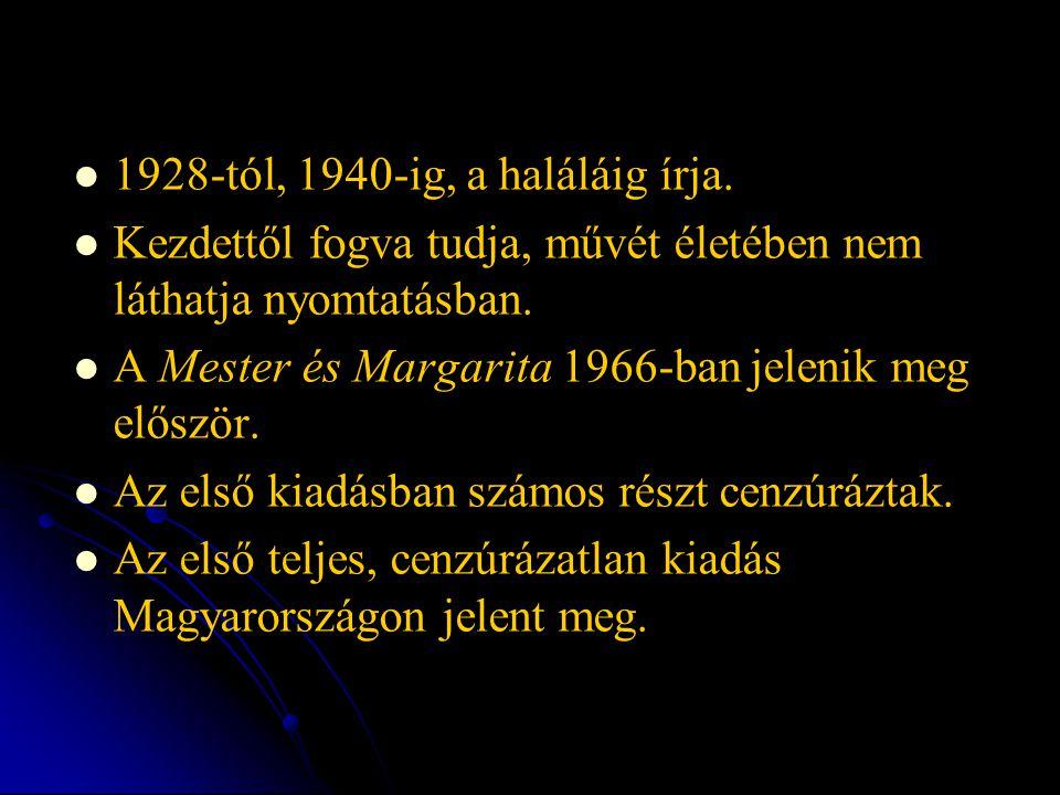 1928-tól, 1940-ig, a haláláig írja. Kezdettől fogva tudja, művét életében nem láthatja nyomtatásban. A Mester és Margarita 1966-ban jelenik meg előszö