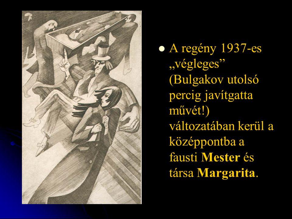 """A regény 1937-es """"végleges"""" (Bulgakov utolsó percig javítgatta művét!) változatában kerül a középpontba a fausti Mester és társa Margarita."""