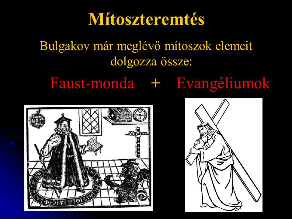 Mítoszteremtés Bulgakov már meglévő mítoszok elemeit dolgozza össze: Faust-monda + Evangéliumok
