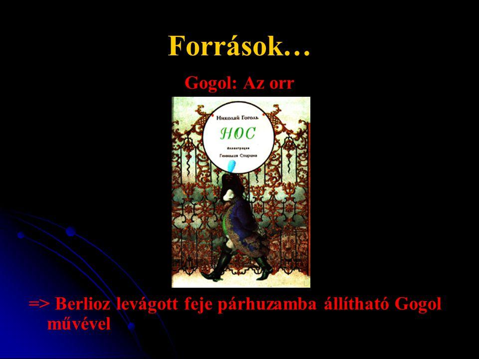 Források… Gogol: Az orr => Berlioz levágott feje párhuzamba állítható Gogol művével