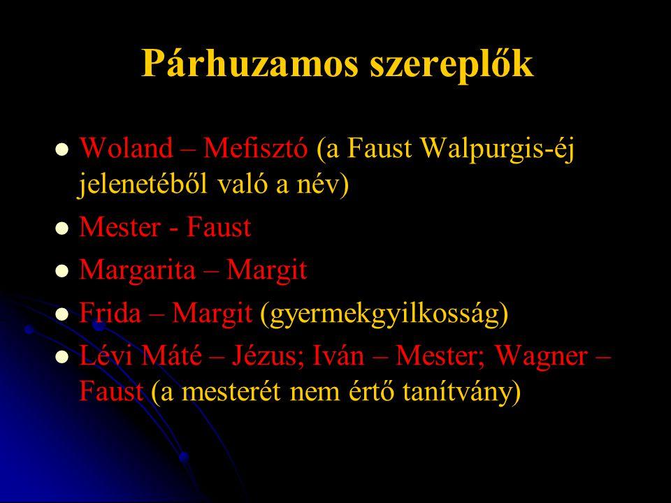 Párhuzamos szereplők Woland – Mefisztó (a Faust Walpurgis-éj jelenetéből való a név) Mester - Faust Margarita – Margit Frida – Margit (gyermekgyilkoss