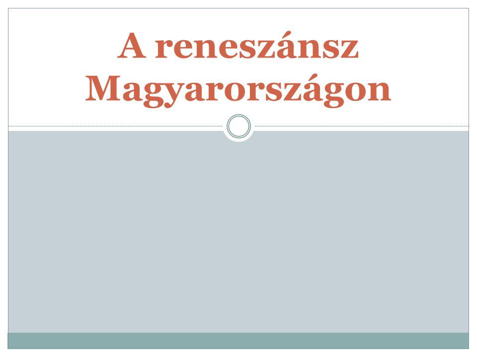 Hogyan jutott el a reneszánsz Magyarországra.