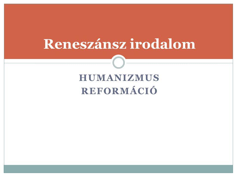 HUMANIZMUS REFORMÁCIÓ Reneszánsz irodalom