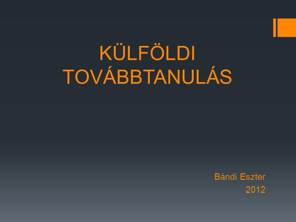 KÜLFÖLDI TOVÁBBTANULÁS Bándi Eszter 2012