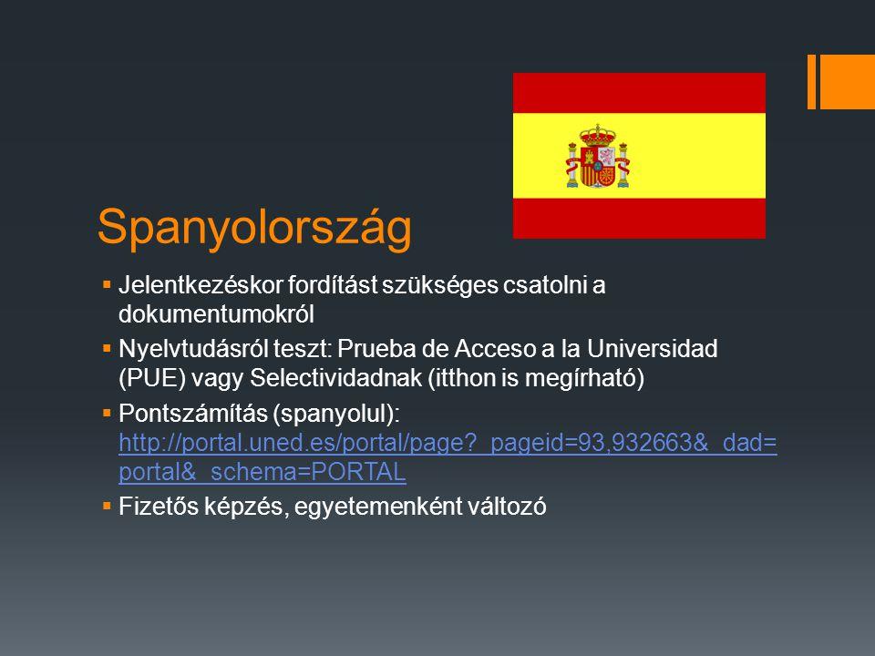 Spanyolország  Jelentkezéskor fordítást szükséges csatolni a dokumentumokról  Nyelvtudásról teszt: Prueba de Acceso a la Universidad (PUE) vagy Sele