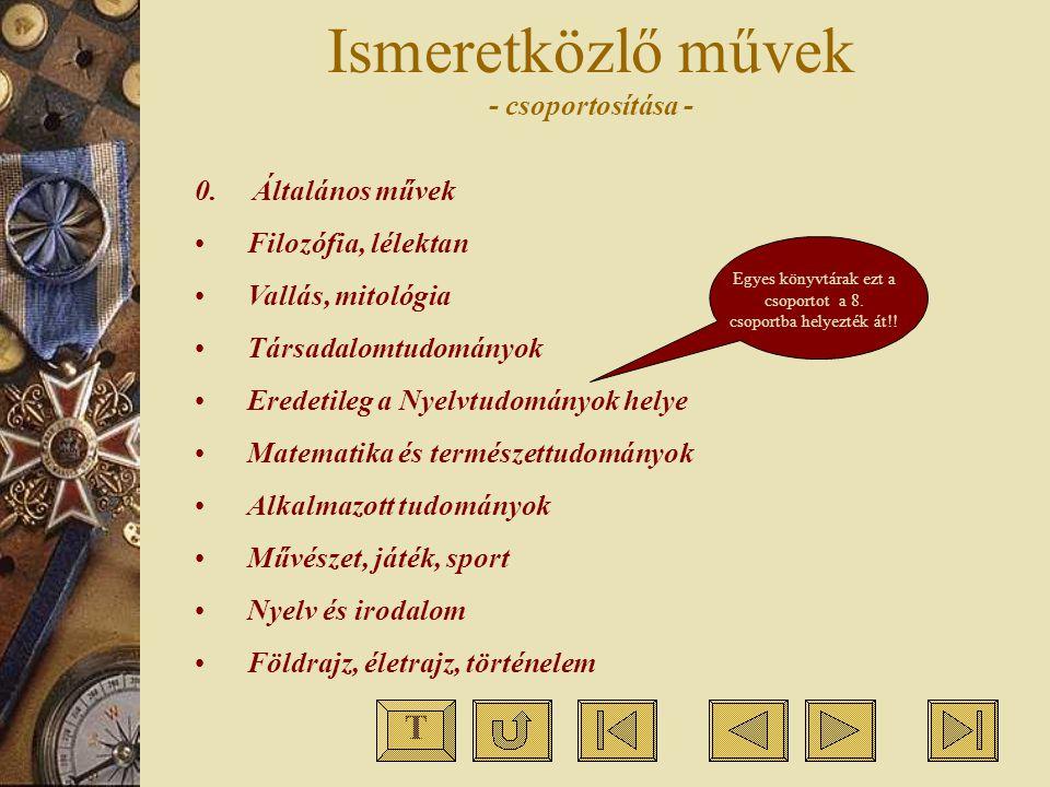 Ismeretközlő művek - csoportosítása - 0. Általános művek Filozófia, lélektan Vallás, mitológia Társadalomtudományok Eredetileg a Nyelvtudományok helye