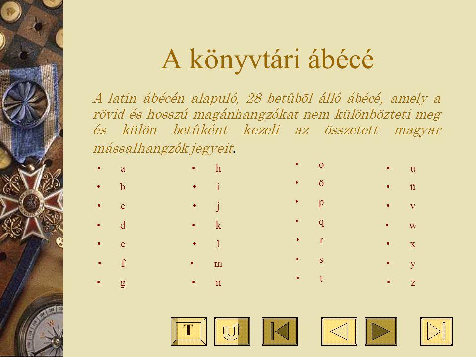 A könyvtári ábécé A latin ábécén alapuló, 28 betûbõl álló ábécé, amely a rövid és hosszú magánhangzókat nem különbözteti meg és külön betûként kezeli