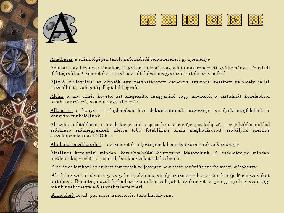 Adatbázis: a számítógépen tárolt információk rendszerezett gyûjteménye Adattár: egy bizonyos témakör, tárgykör, tudományág adatainak rendezett gyûjtem