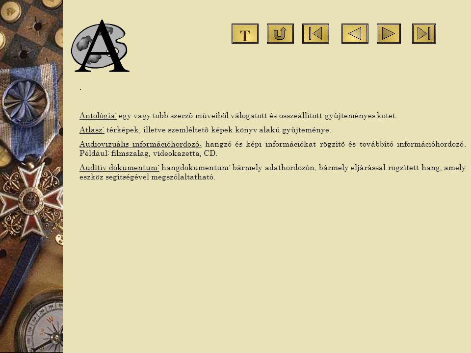 . Antológia: egy vagy több szerzõ mûveibõl válogatott és összeállított gyûjteményes kötet. Atlasz: térképek, illetve szemléltetõ képek könyv alakú gyû