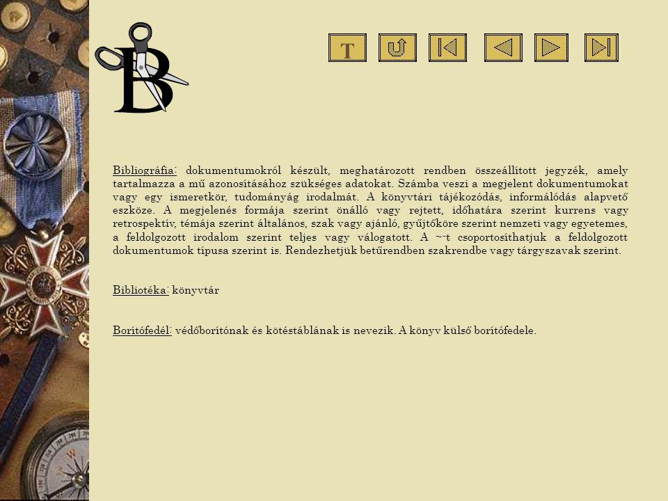 Bibliográfia: dokumentumokról készült, meghatározott rendben összeállított jegyzék, amely tartalmazza a mű azonosításához szükséges adatokat. Számba v