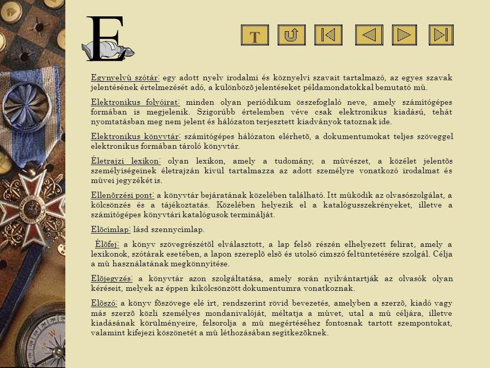 Egynyelvû szótár: egy adott nyelv irodalmi és köznyelvi szavait tartalmazó, az egyes szavak jelentésének értelmezését adó, a különbözõ jelentéseket pé