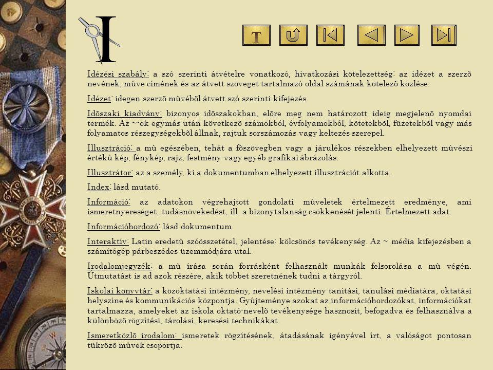 Idézési szabály: a szó szerinti átvételre vonatkozó, hivatkozási kötelezettség: az idézet a szerzõ nevének, mûve címének és az átvett szöveget tartalm