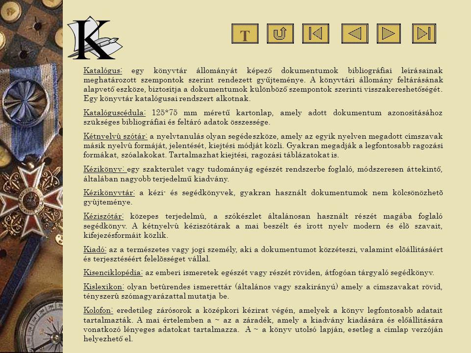 Katalógus: egy könyvtár állományát képező dokumentumok bibliográfiai leírásainak meghatározott szempontok szerint rendezett gyűjteménye. A könyvtári á