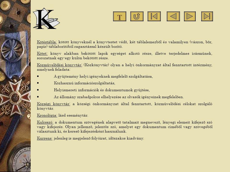 Kötéstábla: kötött könyveknél a könyvtestet védõ, két táblalemezbõl és valamilyen (vászon, bõr, papír) táblaborítóból ragasztással készült borító. Köt