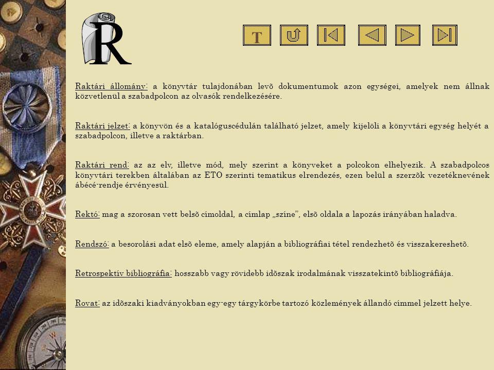 Raktári állomány: a könyvtár tulajdonában levõ dokumentumok azon egységei, amelyek nem állnak közvetlenül a szabadpolcon az olvasók rendelkezésére. Ra
