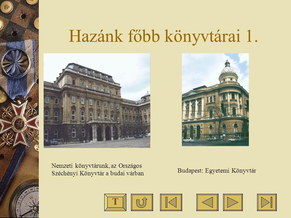 Hazánk főbb könyvtárai 1. Nemzeti könyvtárunk, az Országos Széchényi Könyvtár a budai várban Budapest: Egyetemi Könyvtár T