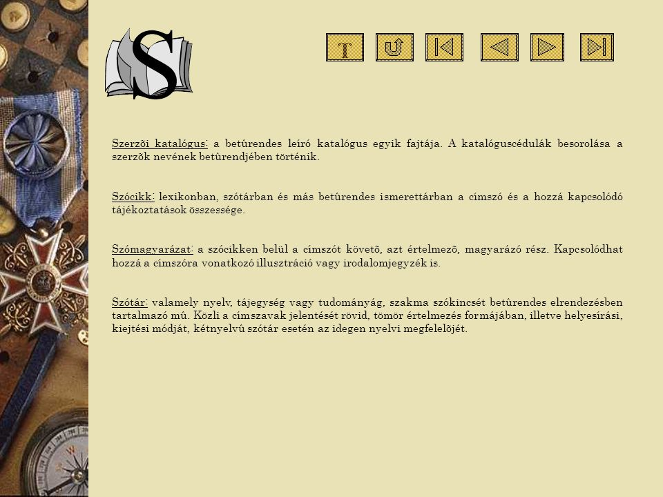 Szerzõi katalógus: a betûrendes leíró katalógus egyik fajtája. A katalóguscédulák besorolása a szerzõk nevének betûrendjében történik. Szócikk: lexiko