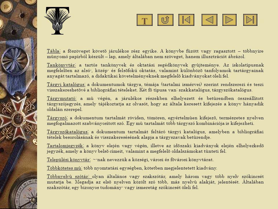 Tábla: a fõszöveget követõ járulékos rész egyike. A könyvbe fûzött vagy ragasztott – többnyire mûnyomó papírból készült – lap, amely általában nem szö