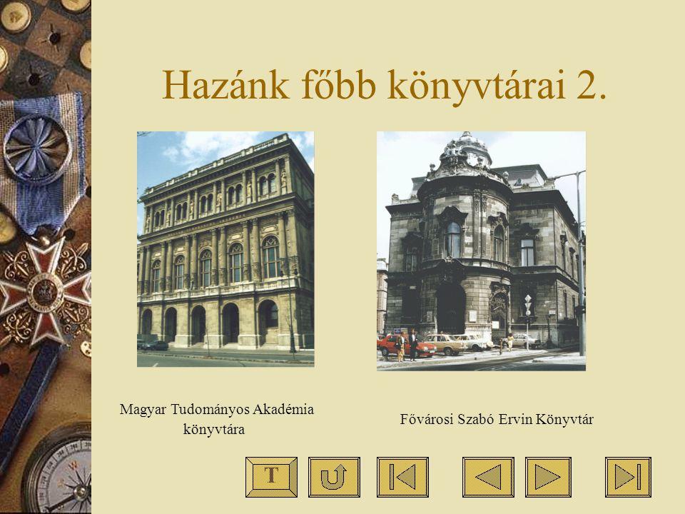 Hazánk főbb könyvtárai 2. Magyar Tudományos Akadémia könyvtára Fővárosi Szabó Ervin Könyvtár T