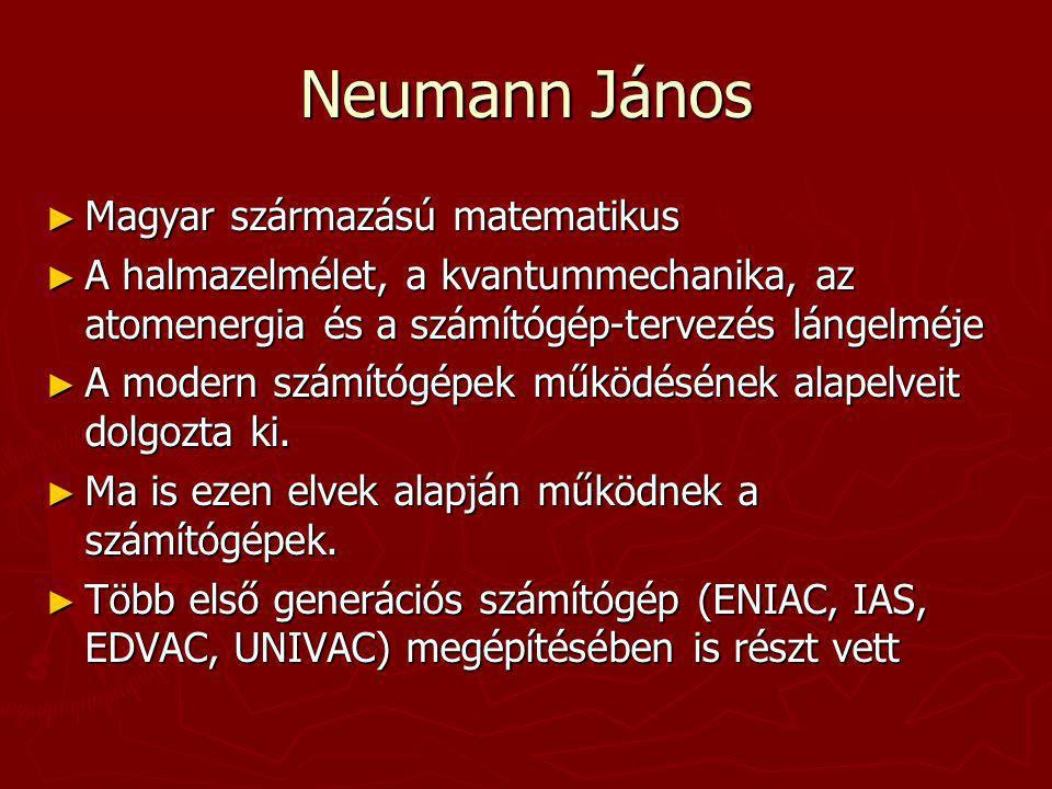 Neumann János ► Magyar származású matematikus ► A halmazelmélet, a kvantummechanika, az atomenergia és a számítógép-tervezés lángelméje ► A modern szá