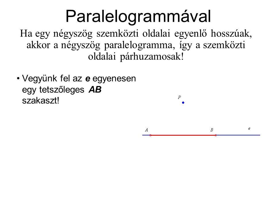 Paralelogrammával Ha egy négyszög szemközti oldalai egyenlő hosszúak, akkor a négyszög paralelogramma, így a szemközti oldalai párhuzamosak! Vegyünk f