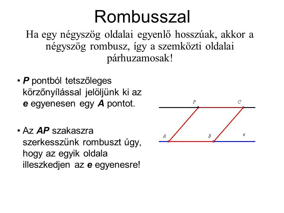 Rombusszal Ha egy négyszög oldalai egyenlő hosszúak, akkor a négyszög rombusz, így a szemközti oldalai párhuzamosak! P pontból tetszőleges körzőnyílás