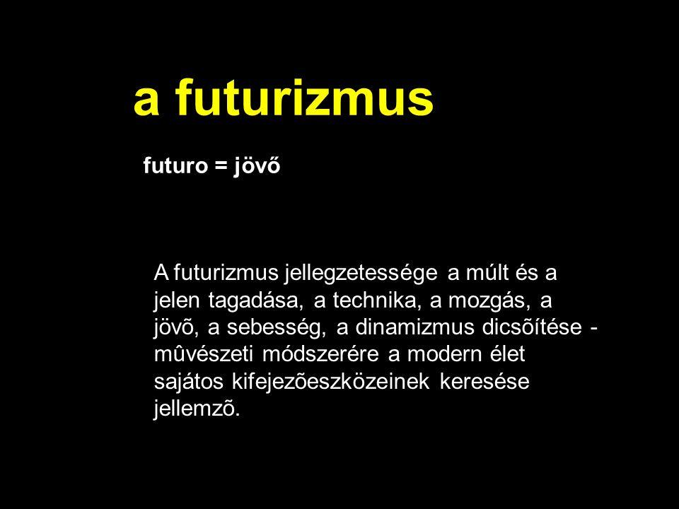 a futurizmus A futurizmus jellegzetessége a múlt és a jelen tagadása, a technika, a mozgás, a jövõ, a sebesség, a dinamizmus dicsõítése - mûvészeti módszerére a modern élet sajátos kifejezõeszközeinek keresése jellemzõ.