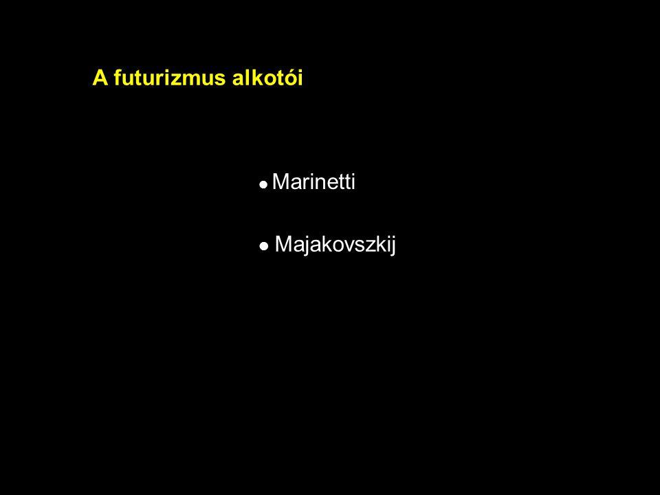 A futurizmus alkotói Marinetti Majakovszkij