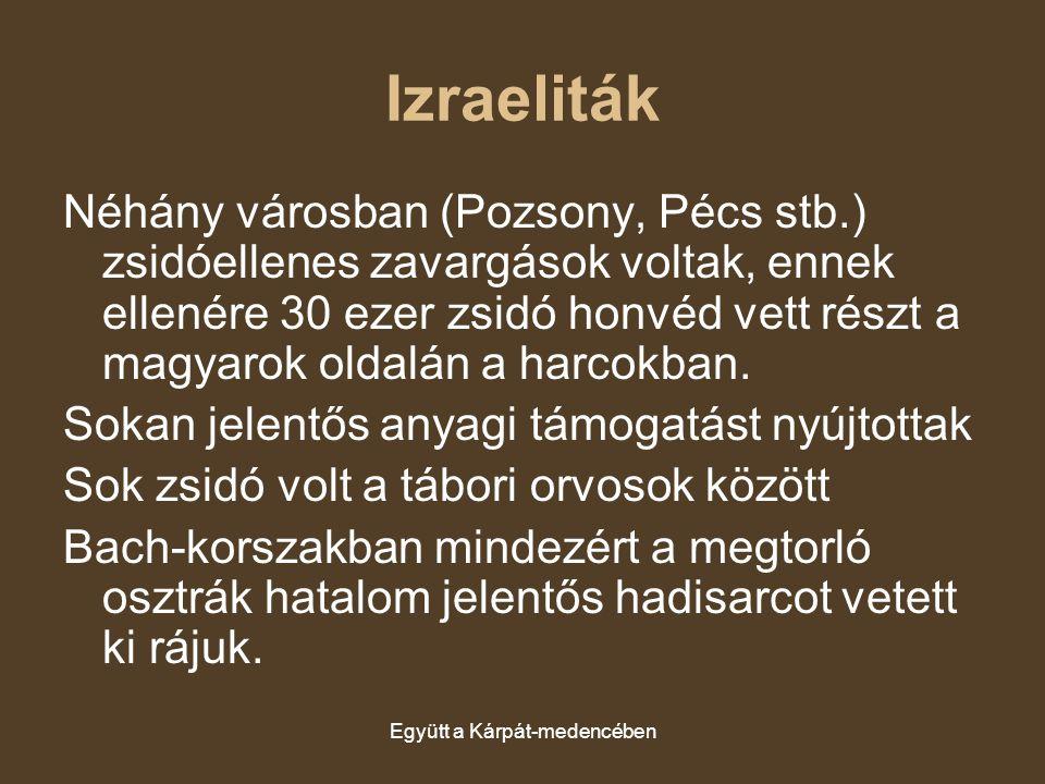 Együtt a Kárpát-medencében Izraeliták Néhány városban (Pozsony, Pécs stb.) zsidóellenes zavargások voltak, ennek ellenére 30 ezer zsidó honvéd vett ré