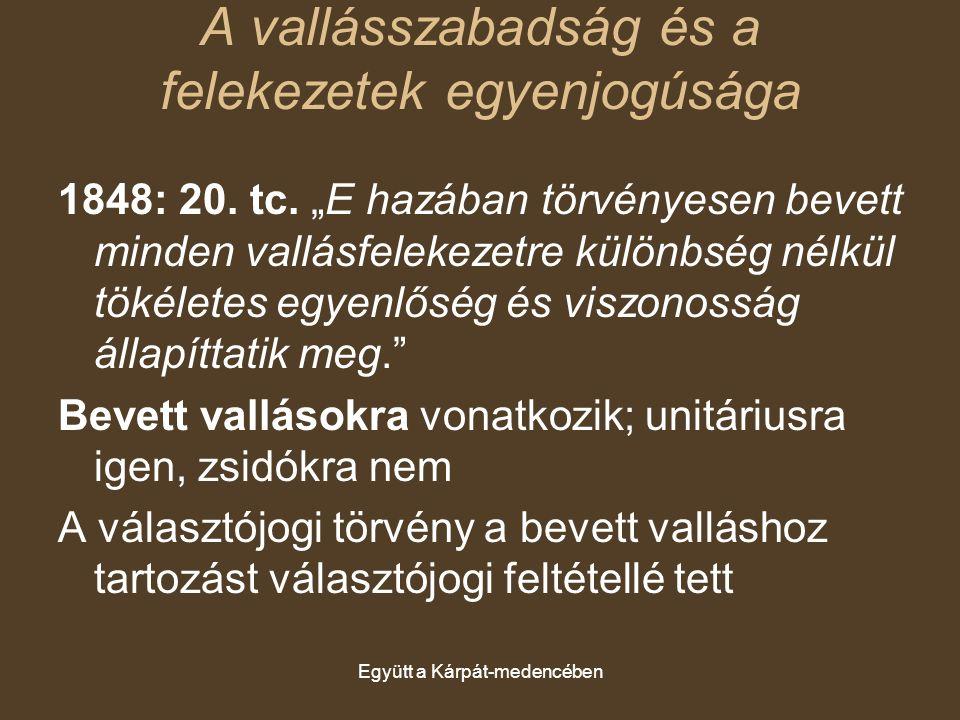 """Együtt a Kárpát-medencében A vallásszabadság és a felekezetek egyenjogúsága 1848: 20. tc. """"E hazában törvényesen bevett minden vallásfelekezetre külön"""