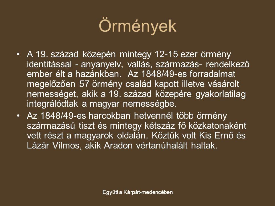 Együtt a Kárpát-medencében Örmények A 19. század közepén mintegy 12-15 ezer örmény identitással - anyanyelv, vallás, származás- rendelkező ember élt a