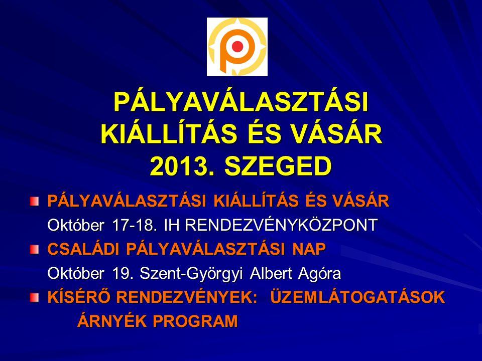 PÁLYAVÁLASZTÁSI KIÁLLÍTÁS ÉS VÁSÁR 2013. SZEGED PÁLYAVÁLASZTÁSI KIÁLLÍTÁS ÉS VÁSÁR Október 17-18.