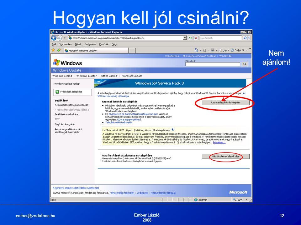 ember@vodafone.hu Ember László 2008 12 Hogyan kell jól csinálni? Nem ajánlom!